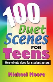 100 Duet Scenes for Teens: One-minute Duos for Student Actors