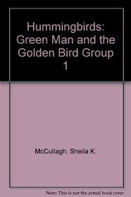 Hummingbirds: Green Man and the Golden Bird Group 1