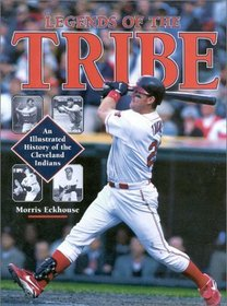 Legends of the Tribe : An Illustrated History of the Cleveland Indians