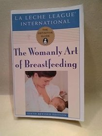 The Womanly Art of Breastfeeding: Sixth Revised Edition