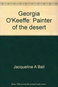 Georgia O'Keeffe: Painter of the desert