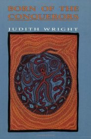 Born of the Conquerors: Selected Essays by Judith Wright