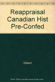 Reappraisal Canadian Hist Pre-Confed