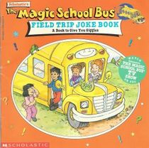 Field Trip Joke Book: A Book to Give You Giggles (The Magic School Bus)