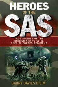 Heroes of the SAS: True Stories of the British Army's Elite Special Forces Regiment