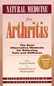 Natural Medicine for Arthritis: The Best Alternative Methods for Relieving Pain and Stiffness : From Food  Herbs to Acupuncture  Homeopathy