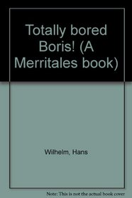 Totally bored Boris! (A Merritales book)