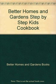 Better Homes and Gardens Step by Step Kids Cookbook