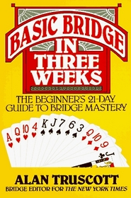 Basic Bridge in Three Weeks: The Beginner's Day-By-Day Guide to Bridge Mastery