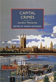 Capital Crimes: London Mysteries: A British Library Crime Classic (British Library Crime Classics)