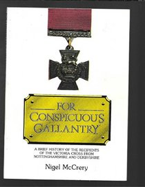 For Conspicuous Gallantry: Brief History of the Recipients of the Victoria Cross from Nottinghamshire and Derbyshire (Nottinghamshire heritage series)