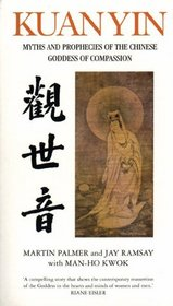 Kuan Yin: Myths and Revelations of the Chinese Goddess of Compassion