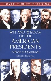 Wit and Wisdom of the American Presidents : A Book of Quotations (Dover Thrift Editions,)