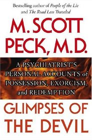 Glimpses of the Devil : A Psychiatrist's Personal Accounts of Possession, Exorcism, and Redemption