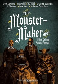 The Monster-Maker and Other Science Fiction Classics
