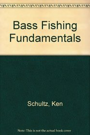 Bass Fishing Fundamentals: Revised Edition