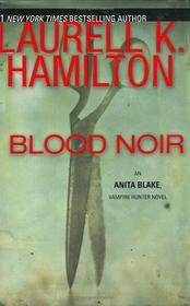 Blood Noir (Anita Blake, Vampire Hunter, Bk 16)