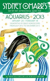 Sydney Omarr's Day-by-Day Astrological Guide for the Year 2013: Aquarius (Sydney Omarr's Day By Day Astrological Guide for Aquarius)