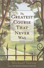 The Greatest Course That Never Was : A Novel