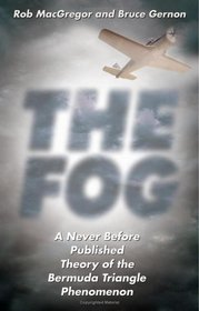 The Fog: A Never Before Published Theory of the Bermuda Triangle Phenomenon
