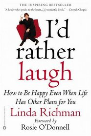 I'd Rather Laugh : How to be Happy Even When Life Has Other Plans forYou