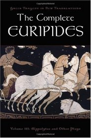The Complete Euripides (Greek Tragedy in New Translations)