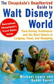 The Cheapskate's Unauthorized Guide to Walt Disney World: Time-Saving Techniques and the Best Values in Lodging, Food, and Shopping