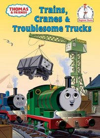Thomas and Friends: Trains, Cranes and Troublesome Trucks (Beginner Books(R))