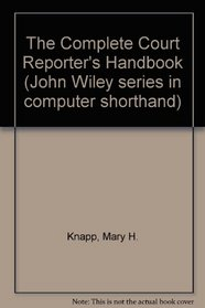 The Complete Court Reporter's Handbook (John Wiley Series in Computer Shorthand)