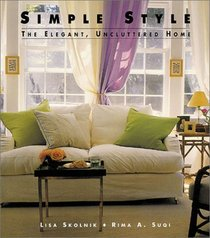 Simple Style: The Elegant Uncluttered Home