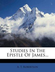 Studies In The Epistle Of James...