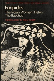 Euripides: Helen, The Trojan Women, The Bacchae (Translations from Greek and Roman Authors)