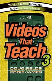 Videos That Teach 3 : 75 More Movie Moments to Get Teenagers Talking (Youth Specialties)