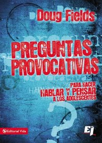Preguntas provocativas para adolescentes: Para hacer hablar y pensar a los adolescentes (Especialidades Juveniles) (Spanish Edition)