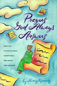 Prayers God Always Answers : How His Faithfulness Surprises, Delights, and Amazes