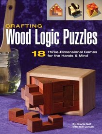 Crafting Wood Logic Puzzles: 18 Three-dimensional Games for the Hands and Mind
