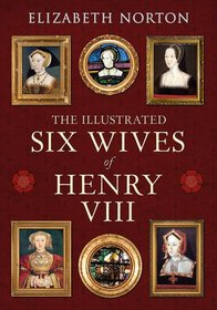 An Illustrated Introduction to the Six Wives of Henry VIII