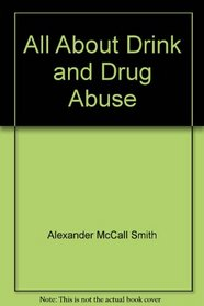 All About Drink and Drug Abuse