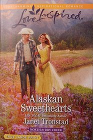 Alaskan Sweethearts (North to Dry Creek, Bk 1) (Love Inspired, No 877) (True Large Print)