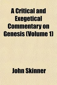 A Critical and Exegetical Commentary on Genesis (Volume 1)