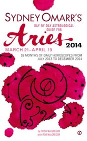 Sydney Omarr's Day-By-Day Astrological Guide for the Year 2014: Aries (Sydney Omarr's Day By Day Astrological Guide for Aries)