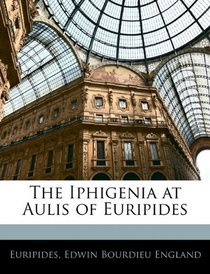 The Iphigenia at Aulis of Euripides