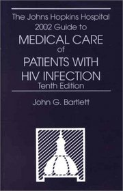 The Johns Hopkins Hospital 2002 Guide to Medical Care of Patients with HIV Infection