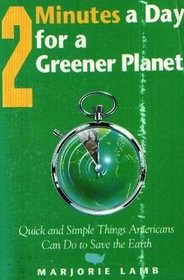 2 Minutes a Day for a Greener Planet: Quick and Simple Things You Can Do to Save Our Earth