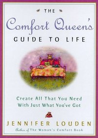 The Comfort Queen's Guide to Life : Create All That You Need with Just What You've Got