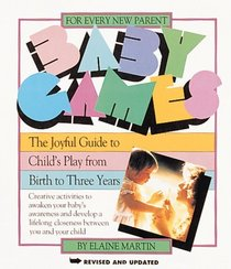 The Baby Games: The Joyful Guide to Child's Play from Birth to Three Years