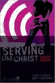Serving Like Jesus, Participant's Guide: 6 Small Group Sessions on Ministry (Experiencing Christ Together Student Edition)