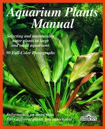 Aquarium Plants Manual: Expert Advice on Selection, Planting, Care, and Propagation