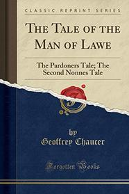 The Tale of the Man of Lawe: The Pardoners Tale; The Second Nonnes Tale (Classic Reprint)