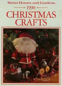 Better Homes and Gardens 1990 Christmas Crafts (Better Homes and Gardens Christmas)